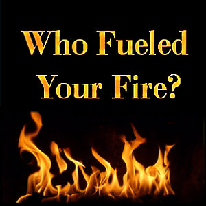 Who Fueled Your Fire?