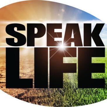 How to speak life